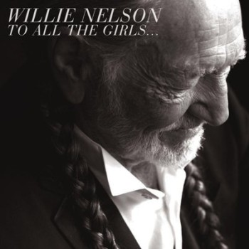 Willie Nelson's 'To All the Girls' cover, 2013