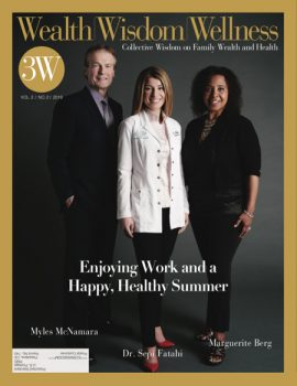 Wealth Wisdom Wellness cover, Issue No. 4, featuring Myles McNamara, Dr. Sepi Fatahi and Marguerite Berg, summer 2018.